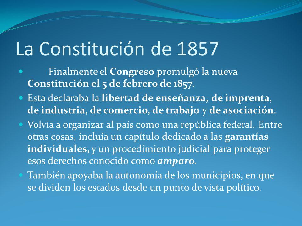 La Constitución de 1857 Finalmente el Congreso promulgó la nueva Constitución el 5 de febrero de 1857.