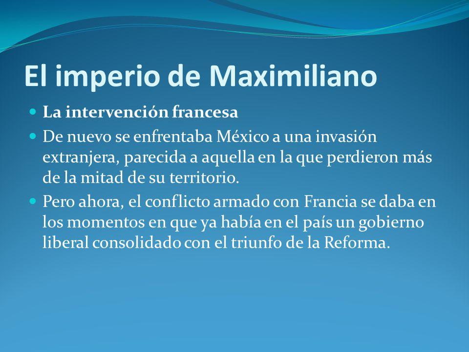 El imperio de Maximiliano La intervención francesa De nuevo se enfrentaba México a una invasión extranjera, parecida a aquella en la que perdieron más de la mitad de su territorio.