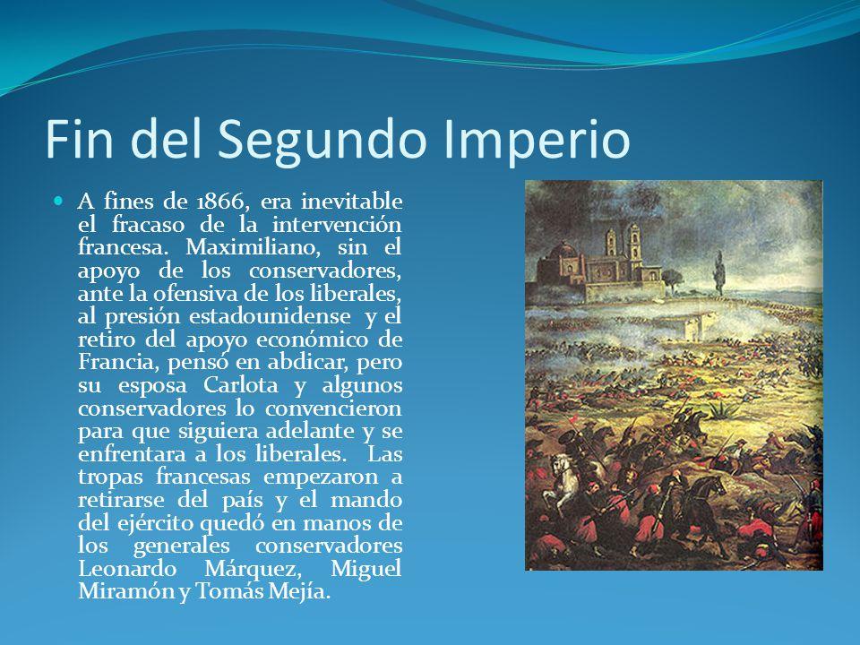 Fin del Segundo Imperio A fines de 1866, era inevitable el fracaso de la intervención francesa.