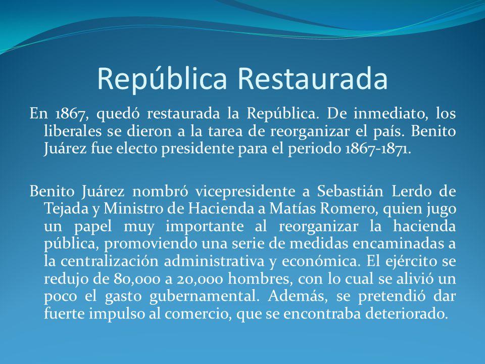 República Restaurada En 1867, quedó restaurada la República.
