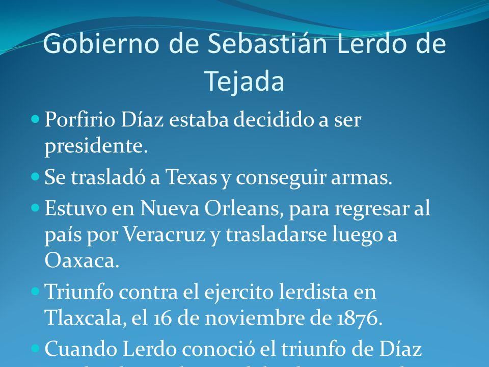 Gobierno de Sebastián Lerdo de Tejada Porfirio Díaz estaba decidido a ser presidente.