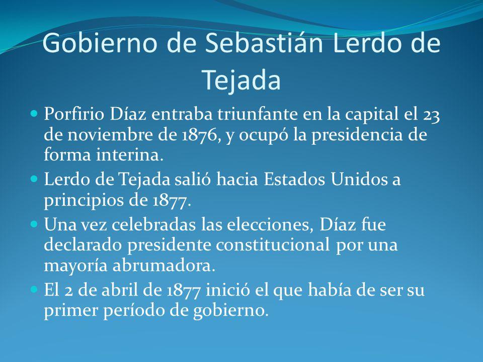 Gobierno de Sebastián Lerdo de Tejada Porfirio Díaz entraba triunfante en la capital el 23 de noviembre de 1876, y ocupó la presidencia de forma interina.