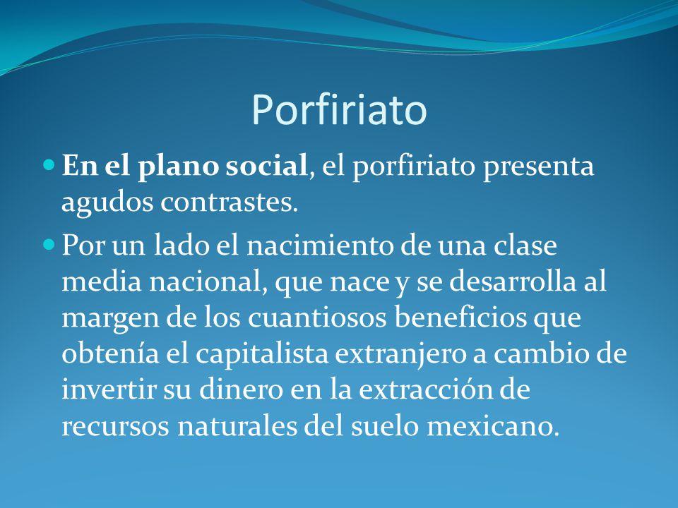 Porfiriato En el plano social, el porfiriato presenta agudos contrastes.