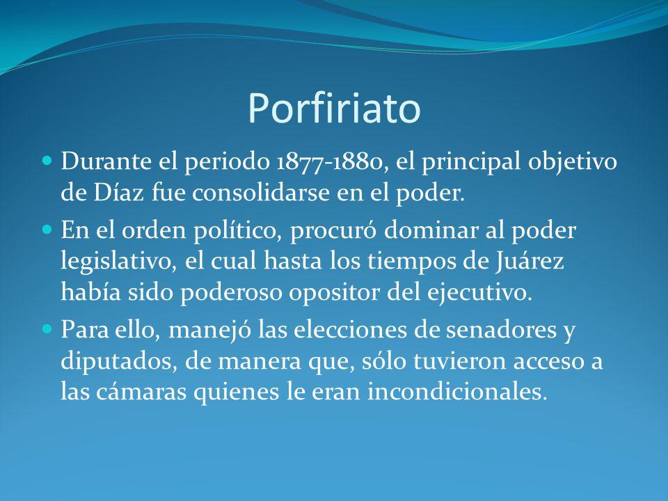 Porfiriato Durante el periodo 1877-1880, el principal objetivo de Díaz fue consolidarse en el poder.