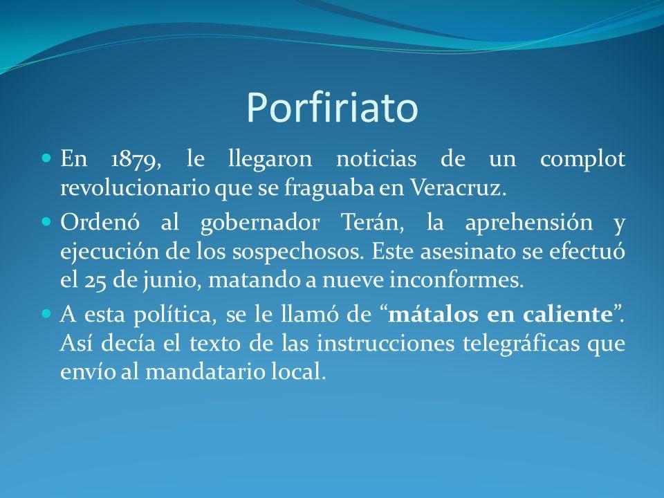 Porfiriato En 1879, le llegaron noticias de un complot revolucionario que se fraguaba en Veracruz.