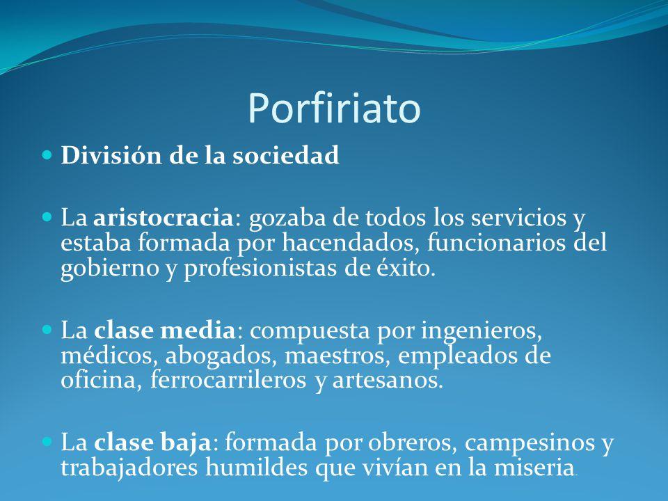 Porfiriato División de la sociedad La aristocracia: gozaba de todos los servicios y estaba formada por hacendados, funcionarios del gobierno y profesionistas de éxito.