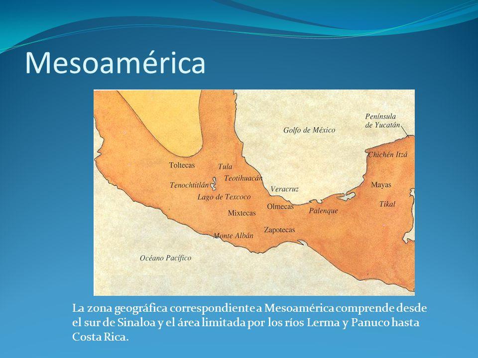 Mesoamérica La zona geográfica correspondiente a Mesoamérica comprende desde el sur de Sinaloa y el área limitada por los ríos Lerma y Panuco hasta Costa Rica.