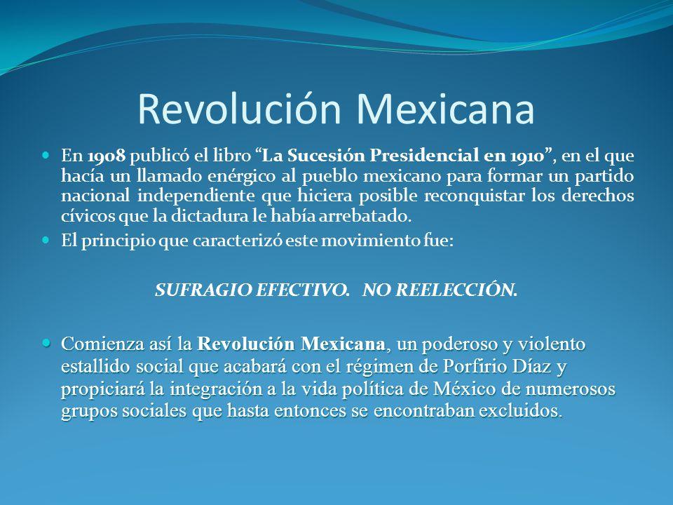 Revolución Mexicana En 1908 publicó el libro La Sucesión Presidencial en 1910, en el que hacía un llamado enérgico al pueblo mexicano para formar un partido nacional independiente que hiciera posible reconquistar los derechos cívicos que la dictadura le había arrebatado.