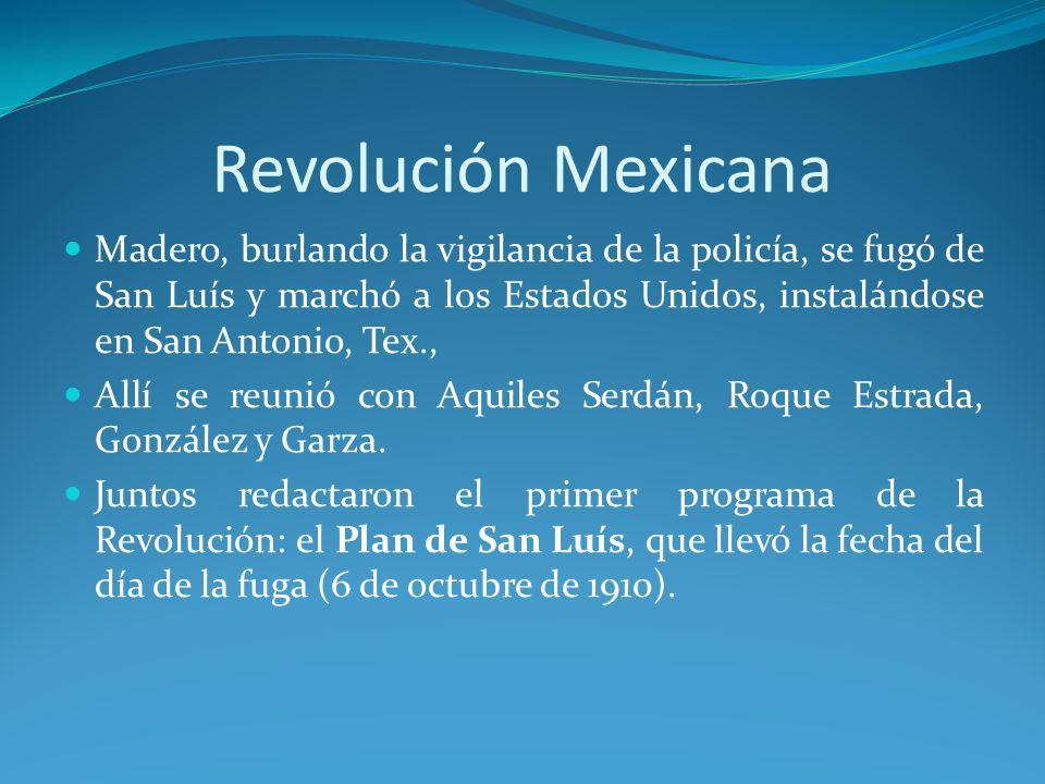 Revolución Mexicana Madero, burlando la vigilancia de la policía, se fugó de San Luís y marchó a los Estados Unidos, instalándose en San Antonio, Tex., Allí se reunió con Aquiles Serdán, Roque Estrada, González y Garza.