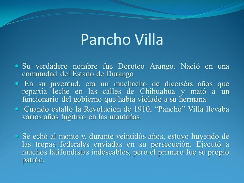 Pancho Villa Su verdadero nombre fue Doroteo Arango.