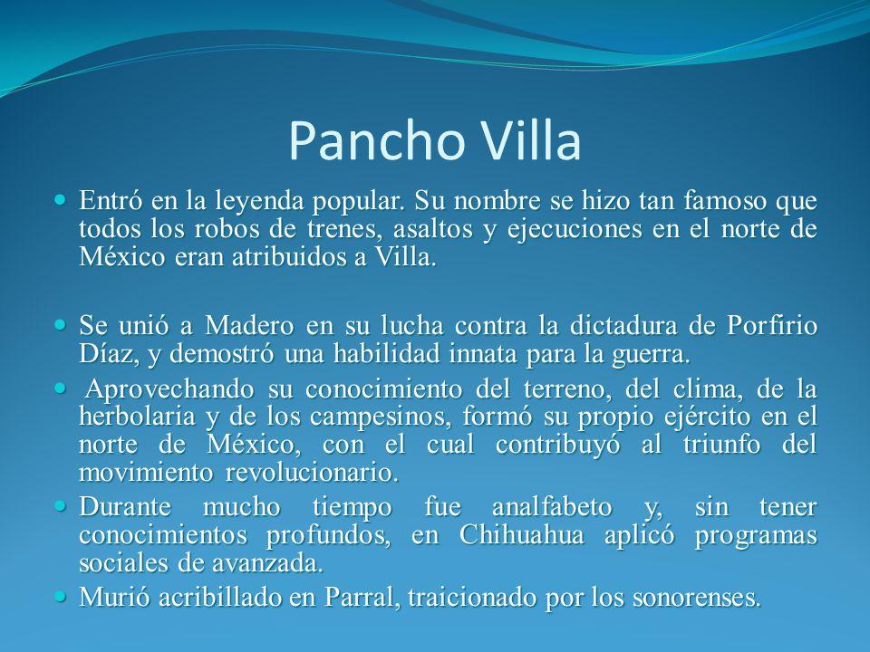Pancho Villa Entró en la leyenda popular.