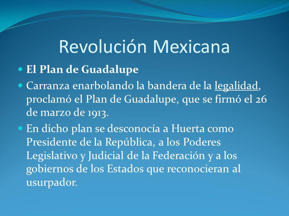 El Plan de Guadalupe Carranza enarbolando la bandera de la legalidad, proclamó el Plan de Guadalupe, que se firmó el 26 de marzo de 1913.
