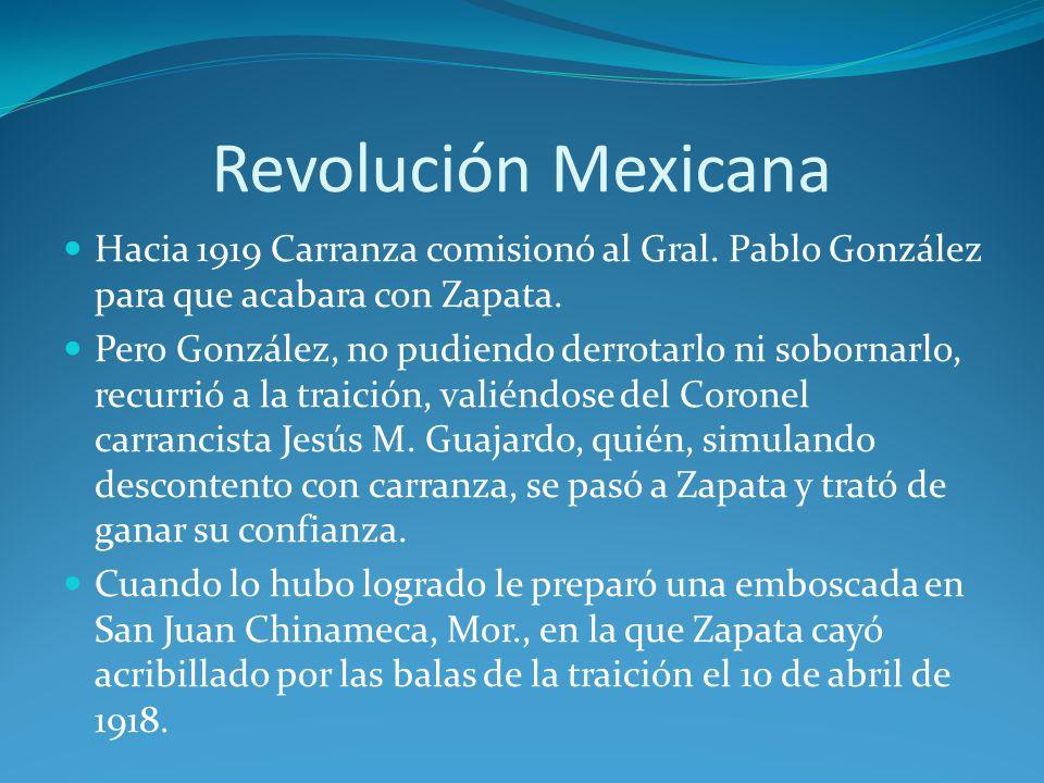 Revolución Mexicana Hacia 1919 Carranza comisionó al Gral.