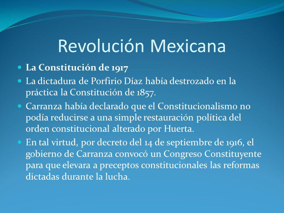 La Constitución de 1917 La dictadura de Porfirio Díaz había destrozado en la práctica la Constitución de 1857.