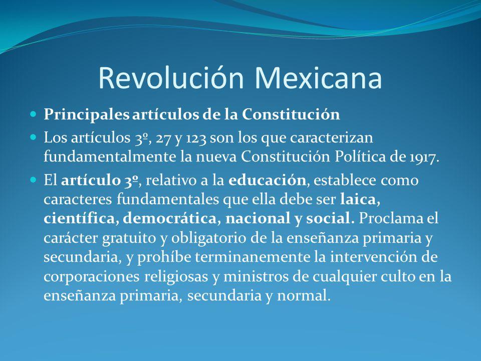 Revolución Mexicana Principales artículos de la Constitución Los artículos 3º, 27 y 123 son los que caracterizan fundamentalmente la nueva Constitución Política de 1917.