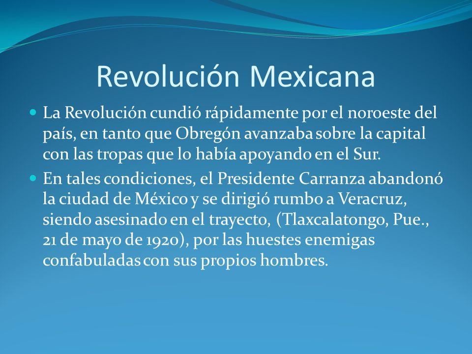 Revolución Mexicana La Revolución cundió rápidamente por el noroeste del país, en tanto que Obregón avanzaba sobre la capital con las tropas que lo había apoyando en el Sur.