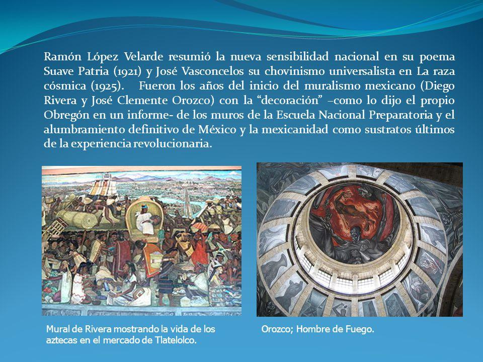 Ramón López Velarde resumió la nueva sensibilidad nacional en su poema Suave Patria (1921) y José Vasconcelos su chovinismo universalista en La raza cósmica (1925).