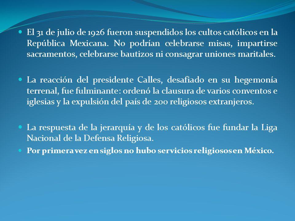 El 31 de julio de 1926 fueron suspendidos los cultos católicos en la República Mexicana.
