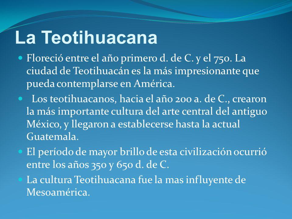 La Teotihuacana Floreció entre el año primero d.de C.