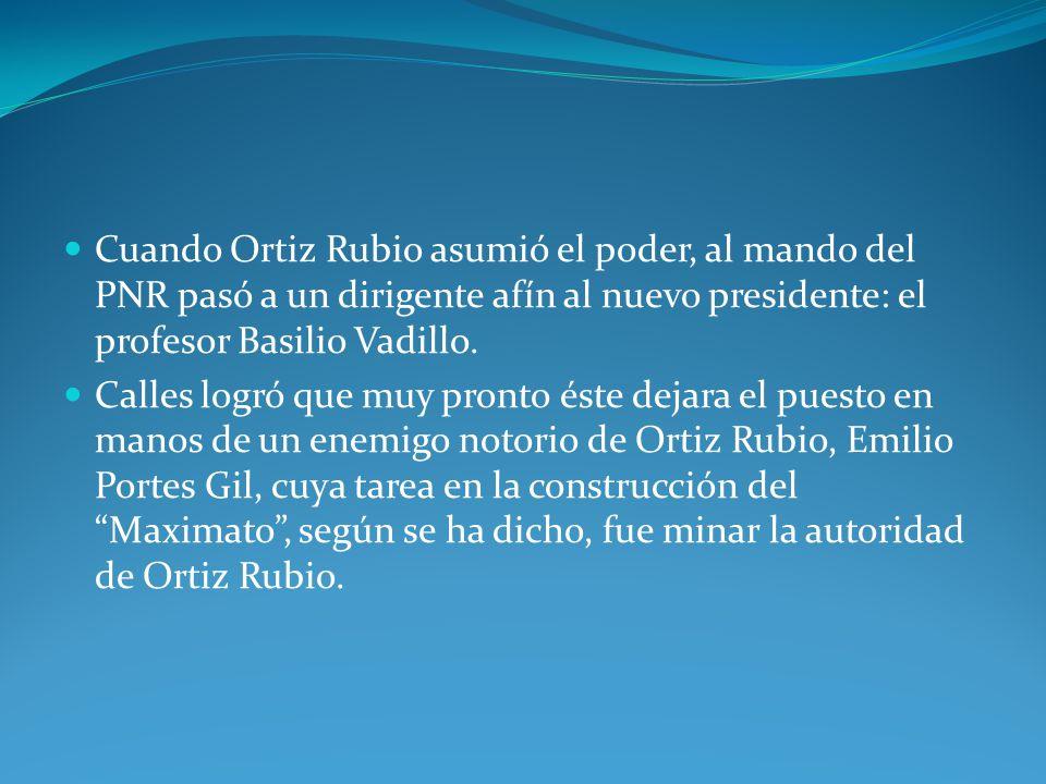 Cuando Ortiz Rubio asumió el poder, al mando del PNR pasó a un dirigente afín al nuevo presidente: el profesor Basilio Vadillo.