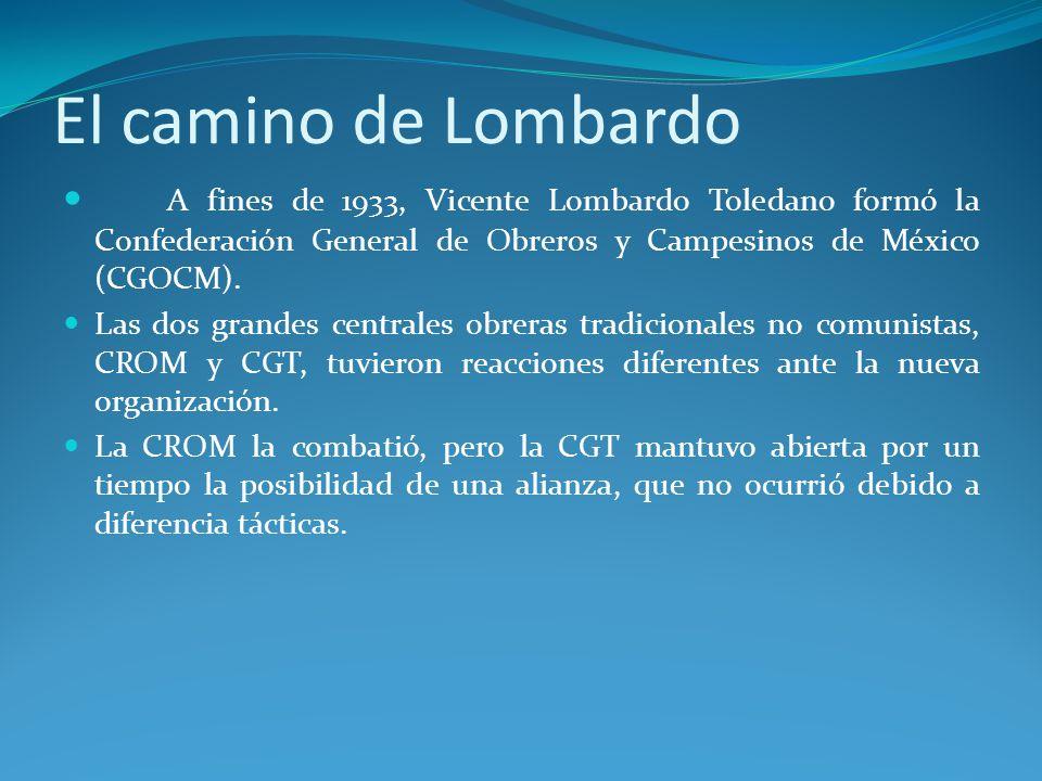 El camino de Lombardo A fines de 1933, Vicente Lombardo Toledano formó la Confederación General de Obreros y Campesinos de México (CGOCM).