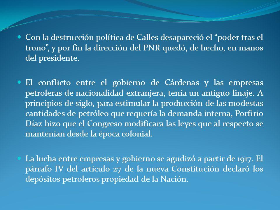 Con la destrucción política de Calles desapareció el poder tras el trono, y por fin la dirección del PNR quedó, de hecho, en manos del presidente.