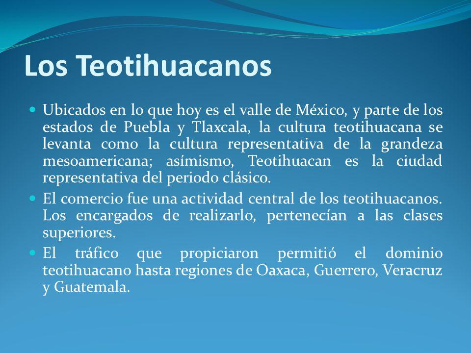 Los Teotihuacanos Ubicados en lo que hoy es el valle de México, y parte de los estados de Puebla y Tlaxcala, la cultura teotihuacana se levanta como la cultura representativa de la grandeza mesoamericana; asímismo, Teotihuacan es la ciudad representativa del periodo clásico.
