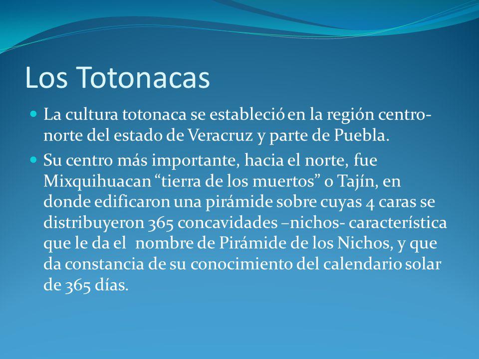 Los Totonacas La cultura totonaca se estableció en la región centro- norte del estado de Veracruz y parte de Puebla.