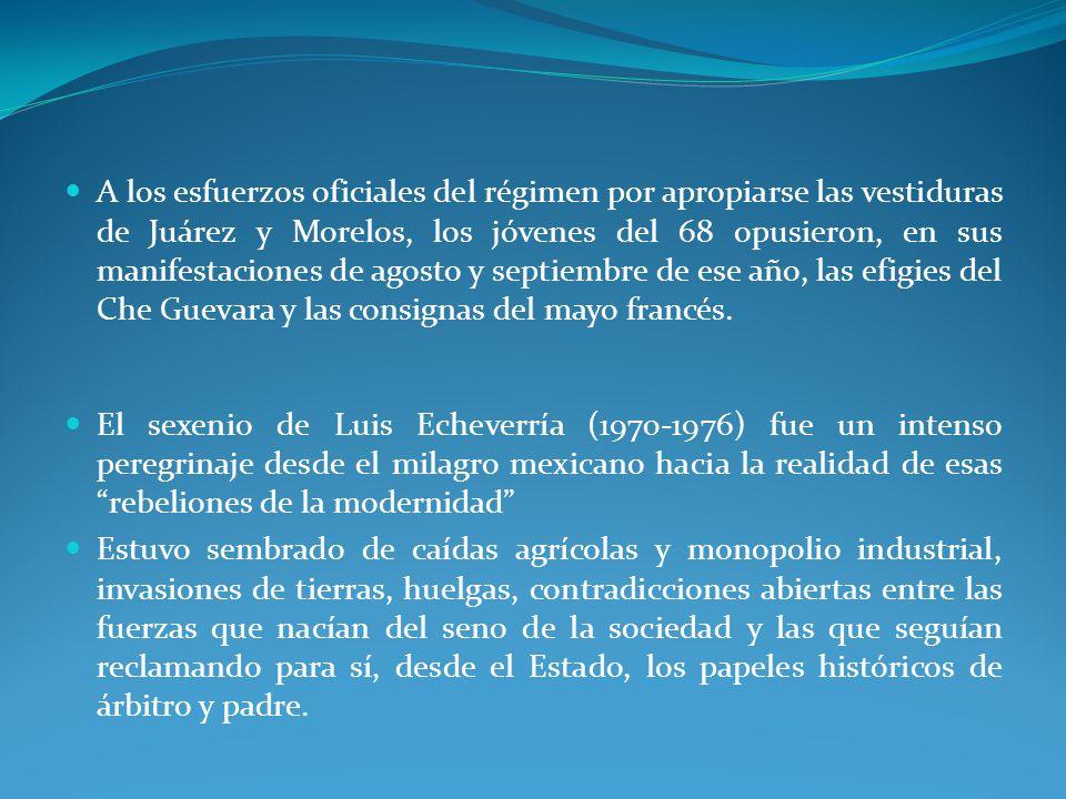 A los esfuerzos oficiales del régimen por apropiarse las vestiduras de Juárez y Morelos, los jóvenes del 68 opusieron, en sus manifestaciones de agosto y septiembre de ese año, las efigies del Che Guevara y las consignas del mayo francés.