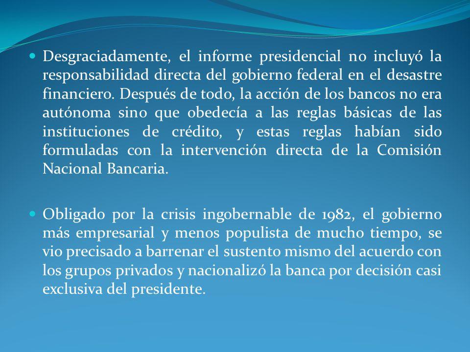 Desgraciadamente, el informe presidencial no incluyó la responsabilidad directa del gobierno federal en el desastre financiero.