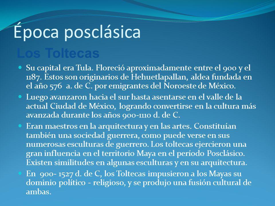 Época posclásica Los Toltecas Su capital era Tula.