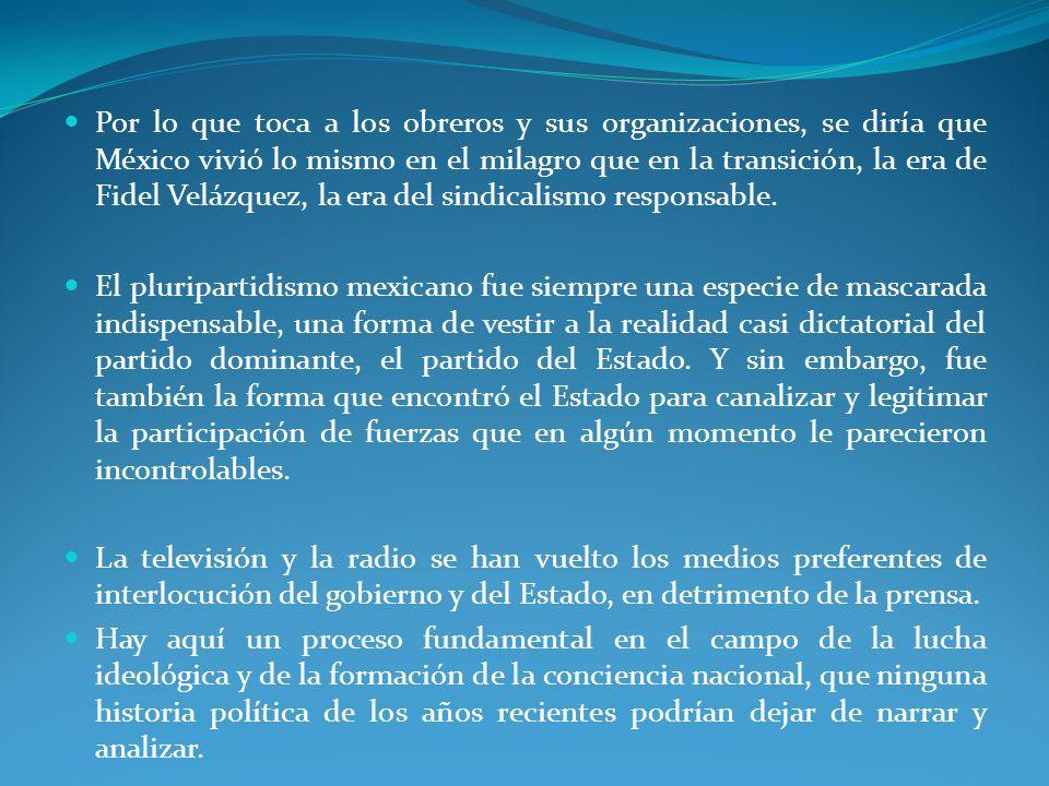 Por lo que toca a los obreros y sus organizaciones, se diría que México vivió lo mismo en el milagro que en la transición, la era de Fidel Velázquez, la era del sindicalismo responsable.