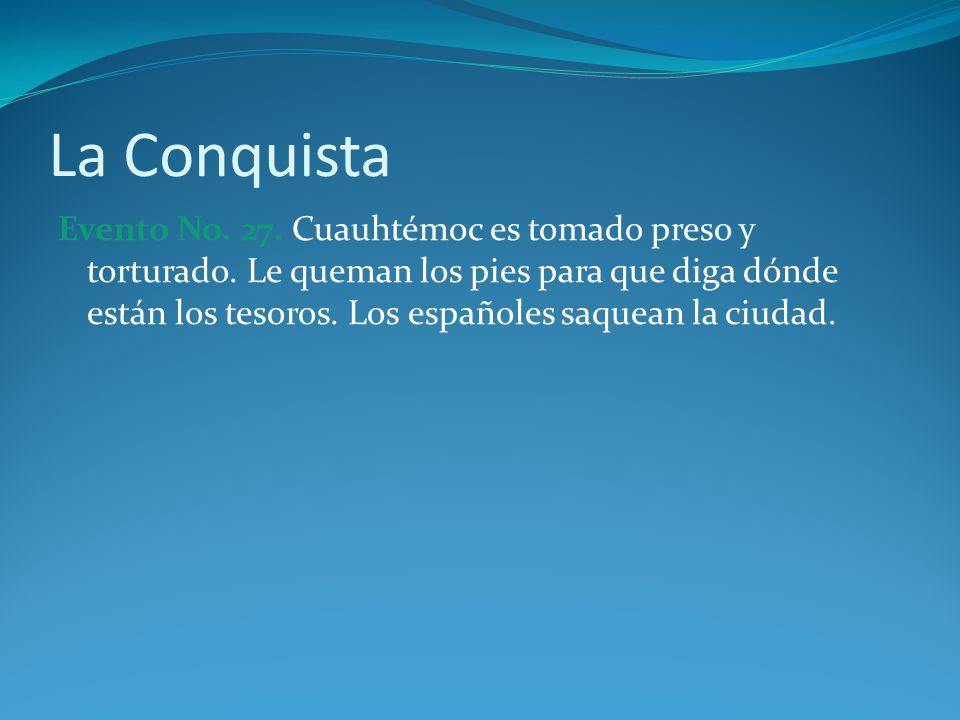 La Conquista Evento No.27. Cuauhtémoc es tomado preso y torturado.