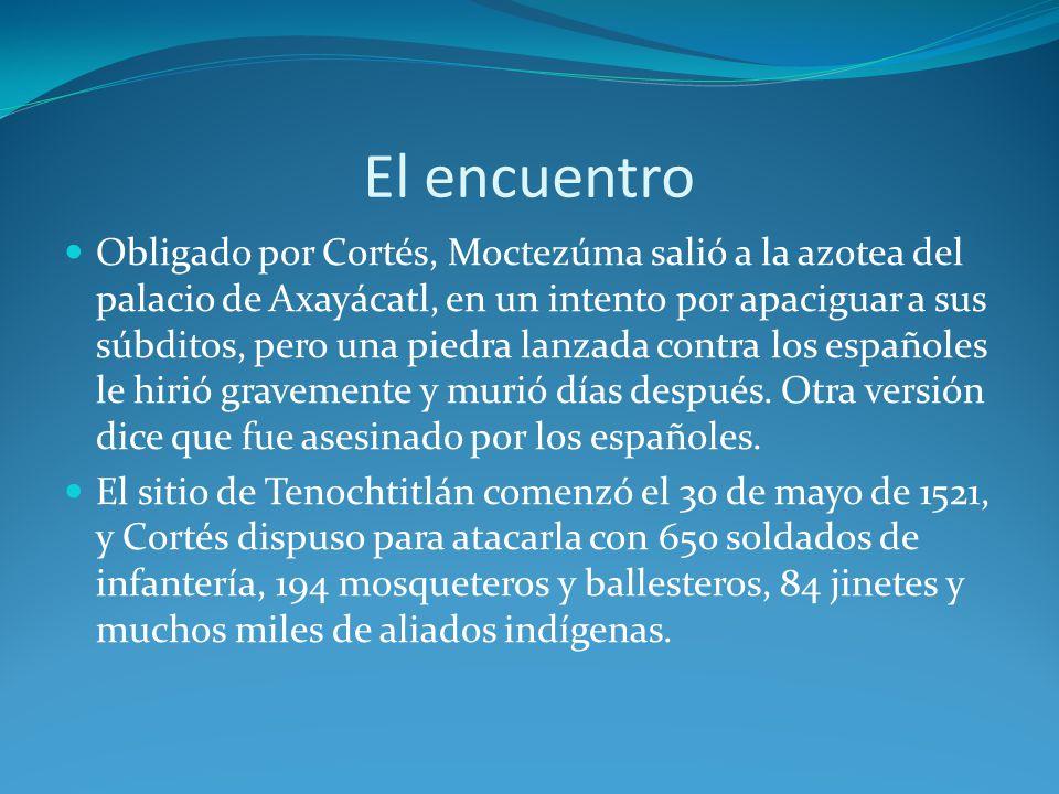El encuentro Obligado por Cortés, Moctezúma salió a la azotea del palacio de Axayácatl, en un intento por apaciguar a sus súbditos, pero una piedra lanzada contra los españoles le hirió gravemente y murió días después.