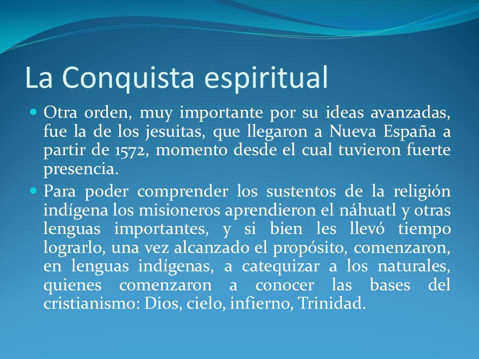 Otra orden, muy importante por su ideas avanzadas, fue la de los jesuitas, que llegaron a Nueva España a partir de 1572, momento desde el cual tuvieron fuerte presencia.