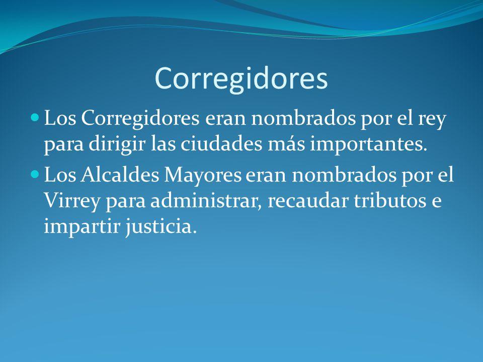 Corregidores Los Corregidores eran nombrados por el rey para dirigir las ciudades más importantes.