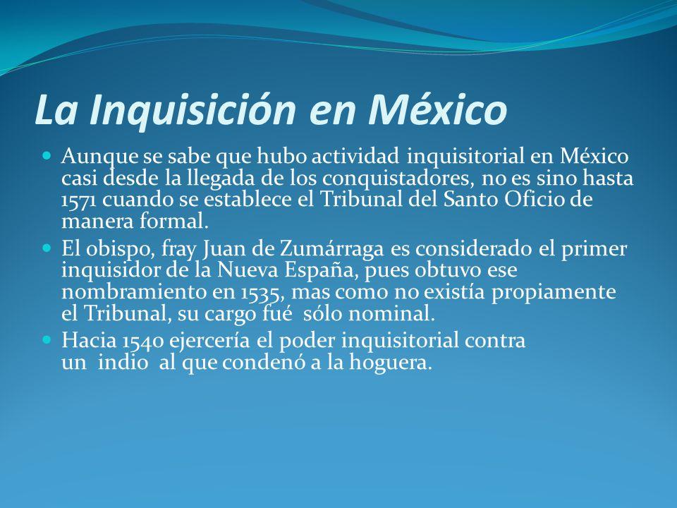 La Inquisición en México Aunque se sabe que hubo actividad inquisitorial en México casi desde la llegada de los conquistadores, no es sino hasta 1571 cuando se establece el Tribunal del Santo Oficio de manera formal.