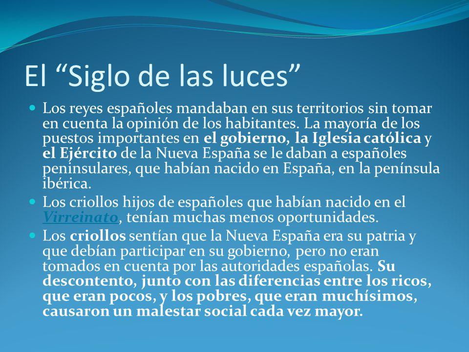El Siglo de las luces Los reyes españoles mandaban en sus territorios sin tomar en cuenta la opinión de los habitantes.