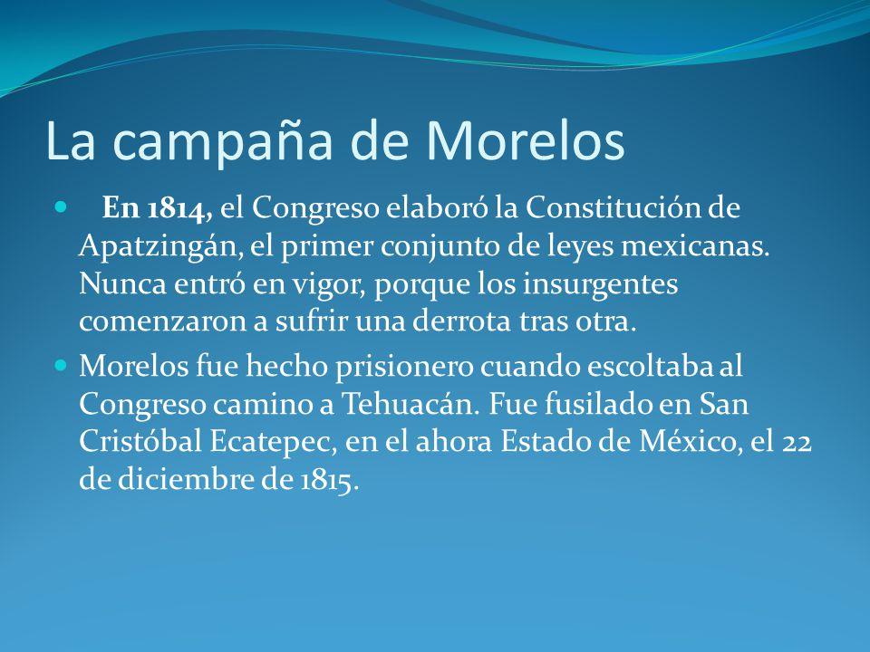 La campaña de Morelos En 1814, el Congreso elaboró la Constitución de Apatzingán, el primer conjunto de leyes mexicanas.