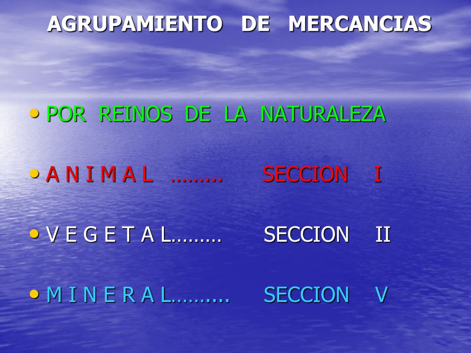 AGRUPAMIENTO DE MERCANCIAS AGRUPAMIENTO DE MERCANCIAS POR REINOS DE LA NATURALEZA POR REINOS DE LA NATURALEZA A N I M A L……... SECCION I A N I M A L……