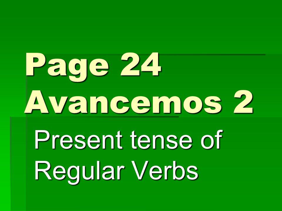 Page 24 Avancemos 2 Present tense of Regular Verbs