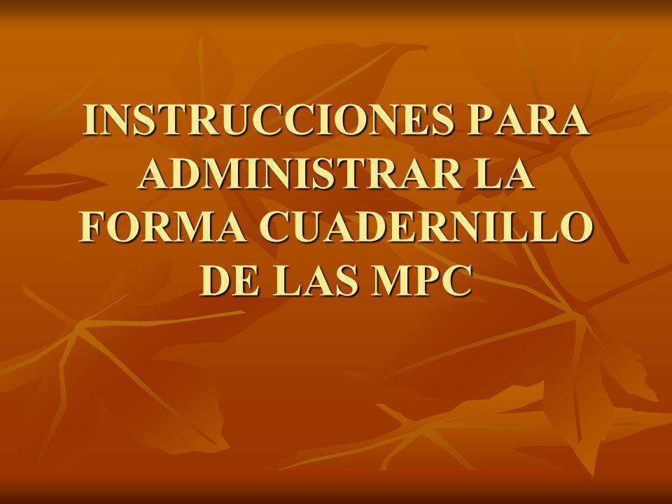 INSTRUCCIONES PARA ADMINISTRAR LA FORMA CUADERNILLO DE LAS MPC
