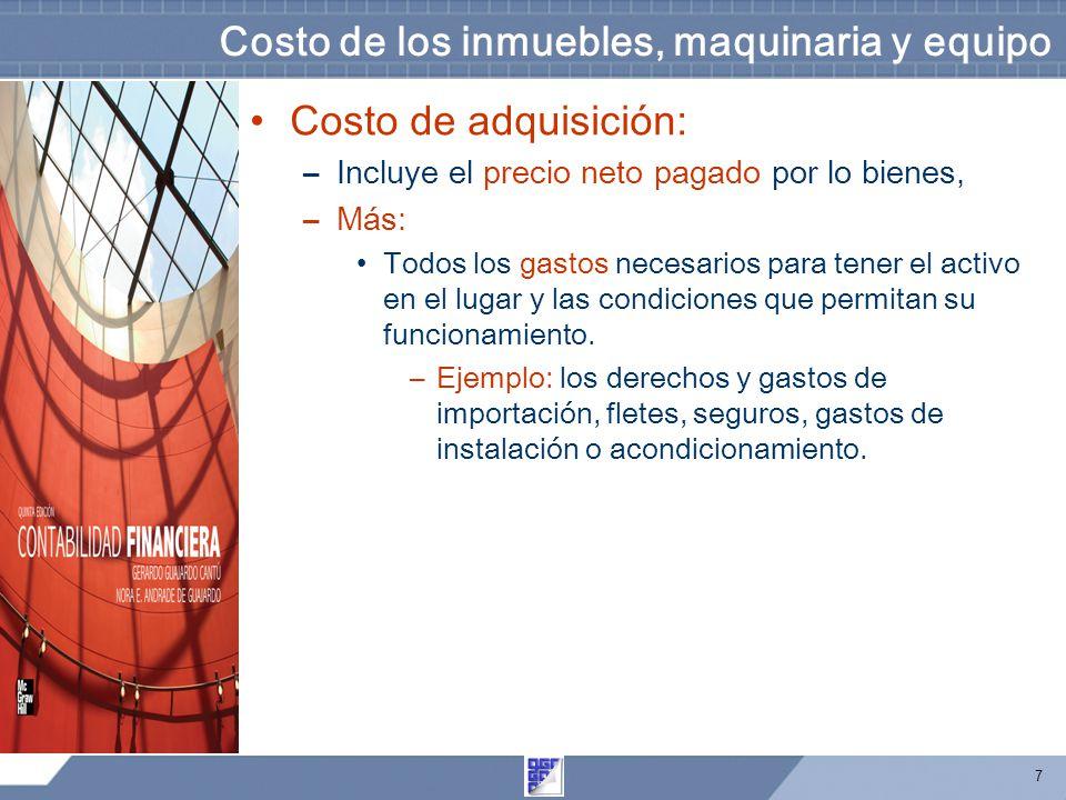 7 Costo de los inmuebles, maquinaria y equipo Costo de adquisición: –Incluye el precio neto pagado por lo bienes, –Más: Todos los gastos necesarios pa