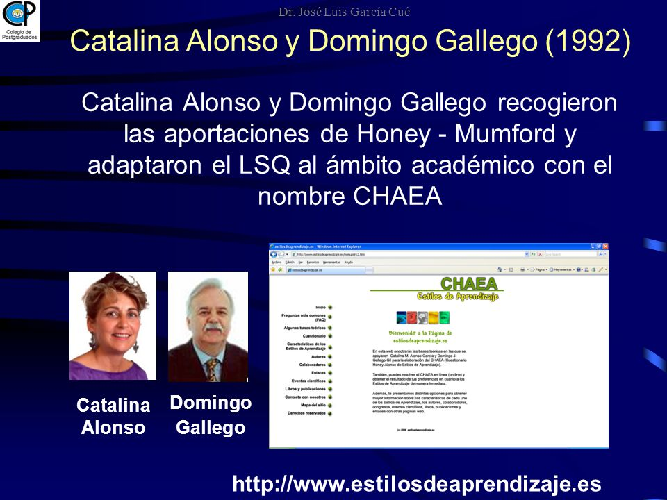 Catalina Alonso y Domingo Gallego (1992) Catalina Alonso Domingo Gallego http://www.estilosdeaprendizaje.es Catalina Alonso y Domingo Gallego recogier