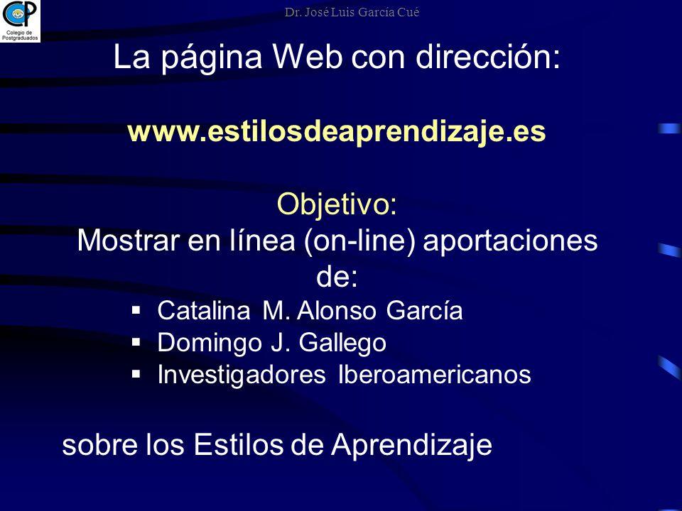 La página Web con dirección: www.estilosdeaprendizaje.es Objetivo: Mostrar en línea (on-line) aportaciones de: Catalina M. Alonso García Domingo J. Ga