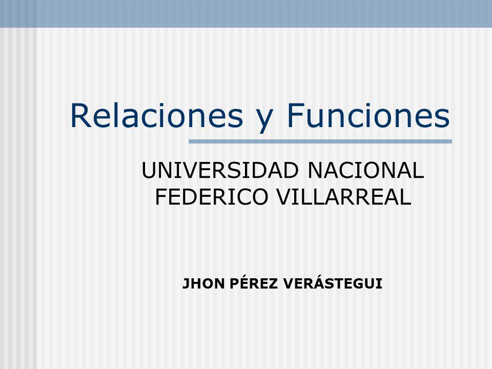 Relaciones y Funciones UNIVERSIDAD NACIONAL FEDERICO VILLARREAL JHON PÉREZ VERÁSTEGUI