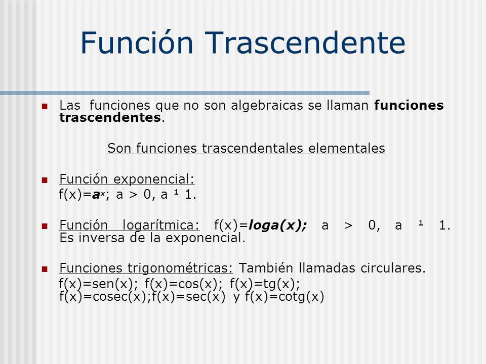 Función Trascendente Las funciones que no son algebraicas se llaman funciones trascendentes.