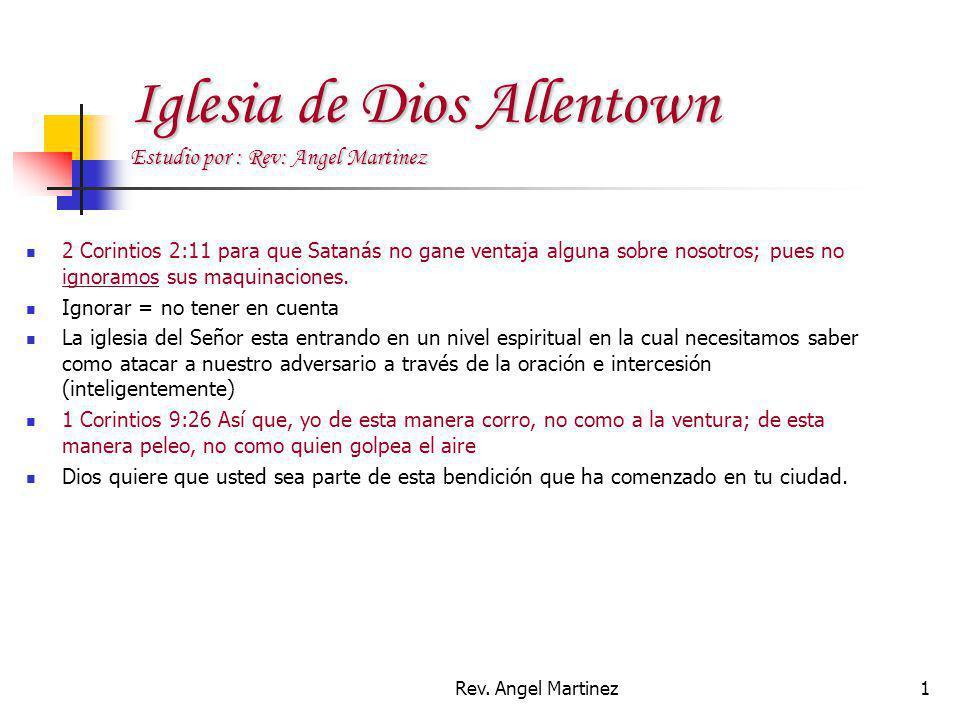 Rev. Angel Martinez1 Iglesia de Dios Allentown Estudio por : Rev: Angel Martinez 2 Corintios 2:11 para que Satanás no gane ventaja alguna sobre nosotr