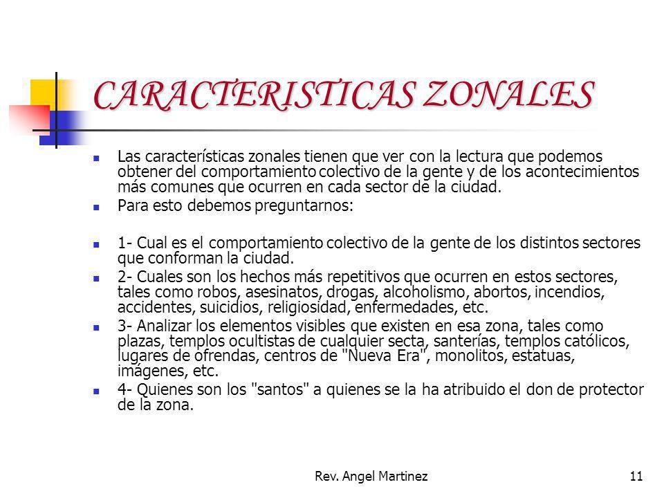 Rev. Angel Martinez11 CARACTERISTICAS ZONALES Las características zonales tienen que ver con la lectura que podemos obtener del comportamiento colecti