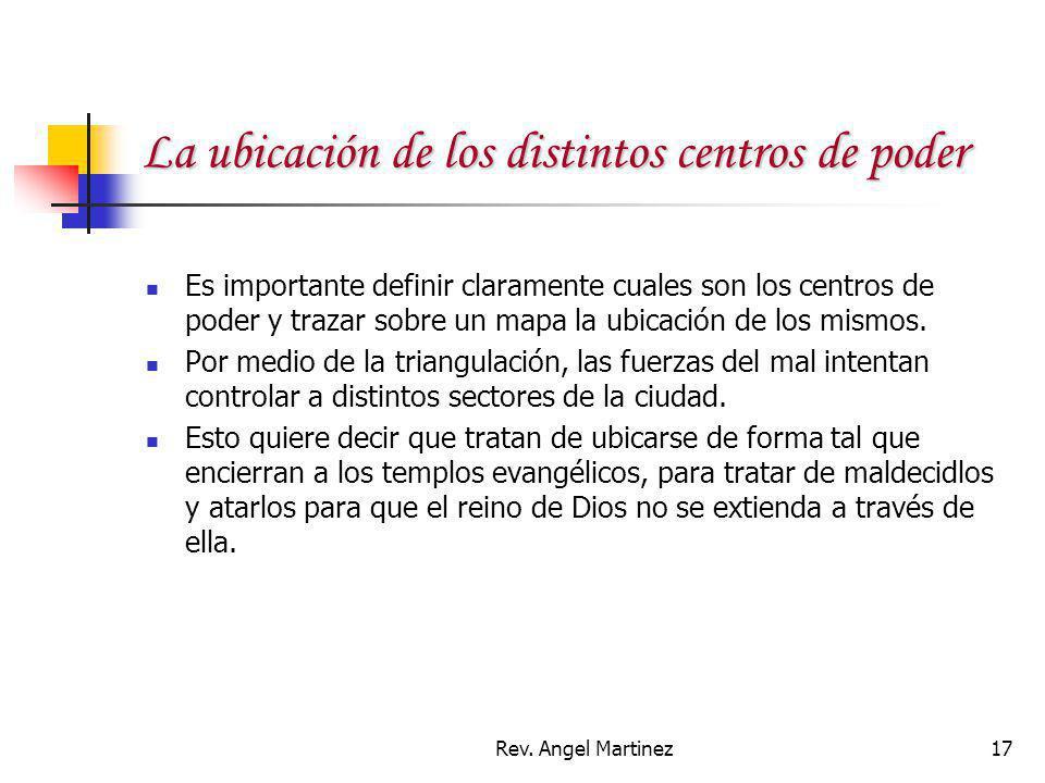 Rev. Angel Martinez17 La ubicación de los distintos centros de poder Es importante definir claramente cuales son los centros de poder y trazar sobre u